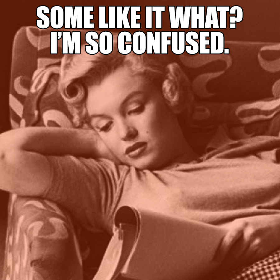 """Marilyn Monroe with script asking """"Some like it what? I'm so confused."""""""